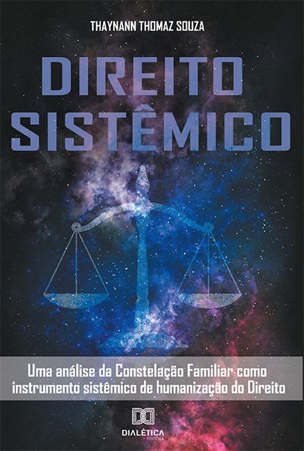 Direito sistêmico: uma análise da constelação familiar como instrumento sistêmico de humanização do direito