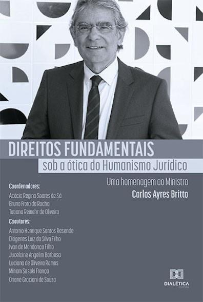 Direitos Fundamentais sob a ótica do humanismo jurídico: uma homenagem ao Ministro Carlos Ayres Britto