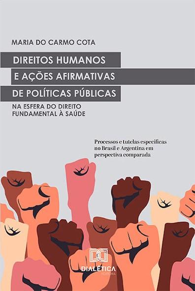 Direitos Humanos e ações afirmativas de políticas públicas na esfera do Direito Fundamental à Saúde: processos e tutelas específicas no Brasil e Argentina em perspectiva comparada