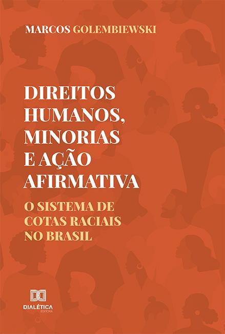 Direitos Humanos, minorias e ação afirmativa: o sistema de cotas raciais no Brasil
