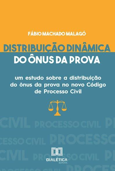 Distribuição dinâmica do ônus da prova: um estudo sobre a distribuição do ônus da prova no novo Código de Processo Civil