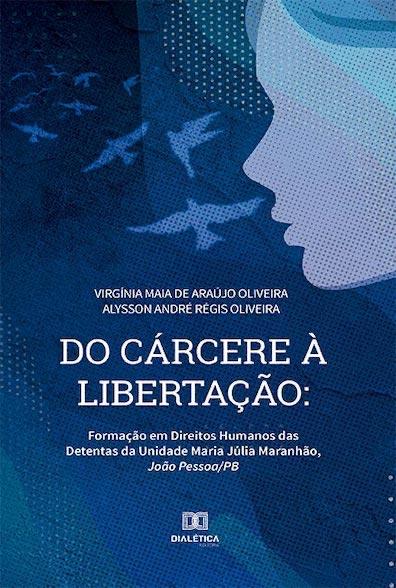 Do cárcere à libertação: formação em direitos humanos das detentas da Unidade Maria Júlia Maranhão, João Pessoa/PB