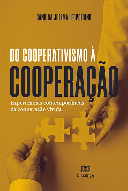 Do cooperativismo à cooperação: experiências contemporâneas da cooperação vivida