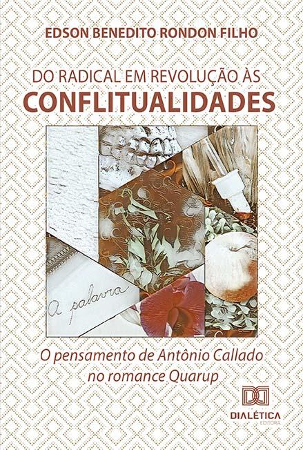 Do radical em revolução às conflitualidades: o pensamento de Antônio Callado no romance Quarup