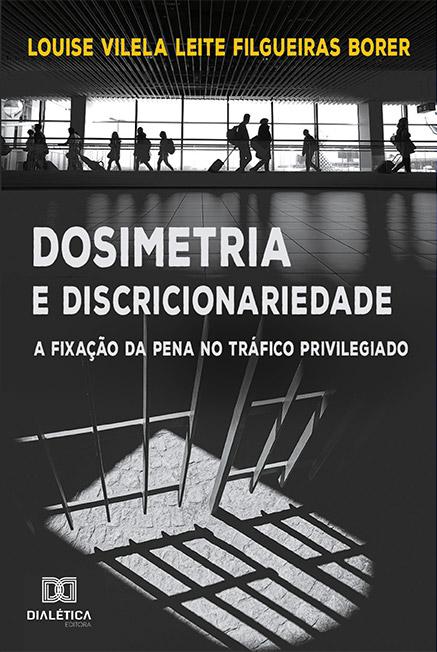 Dosimetria e Discricionariedade: a fixação da pena no tráfico privilegiado