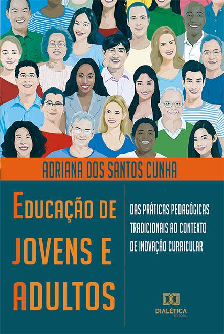 Educação de jovens e adultos: das práticas pedagógicas tradicionais ao contexto de inovação curricular