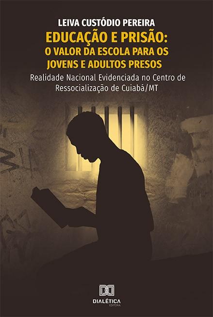 Educação e prisão: valor da escola para os jovens e adultos presos : realidade nacional evidenciada no centro de ressoc