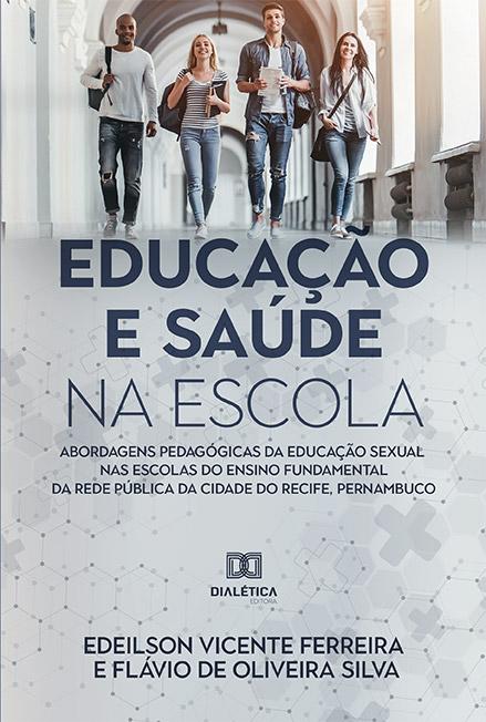 Educação e saúde na escola: abordagens pedagógicas da educação sexual nas escolas do ensino fundamental da rede pública da cidade do Recife, Pernambuco