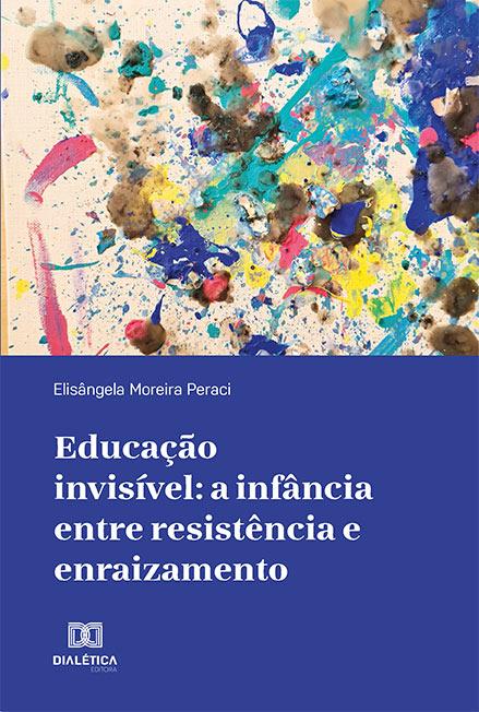 Educação invisível: a infância entre resistência e enraizamento