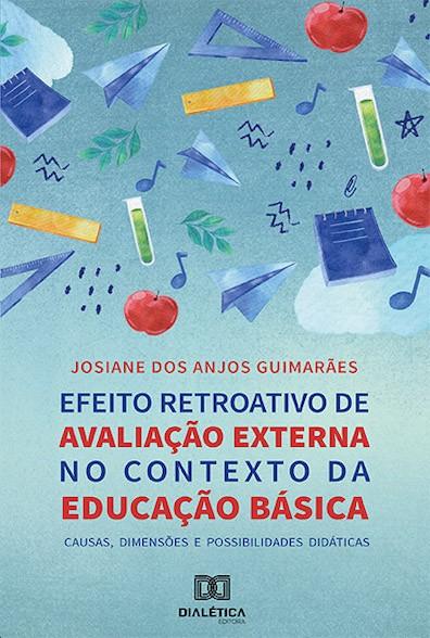 Efeito retroativo de avaliação externa no contexto da educação básica: causas, dimensões e possibilidades didáticas