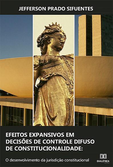 Efeitos expansivos em decisões de controle difuso de constitucionalidade: o desenvolvimento da jurisdição constitucional