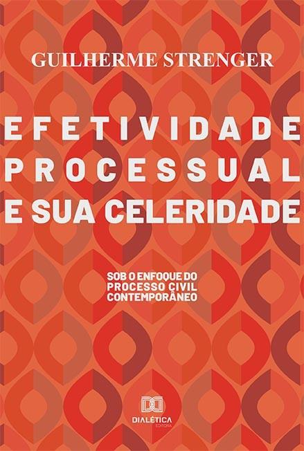 Efetividade processual e sua celeridade: sob o enfoque do processo civil contemporâneo