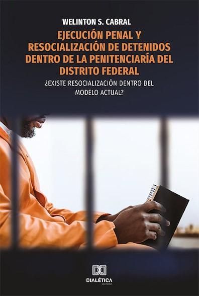 Ejecución penal y resocialización de detenidos dentro de la penitenciaría del Distrito Federal: ¿existe resocialización dentro del modelo actual?