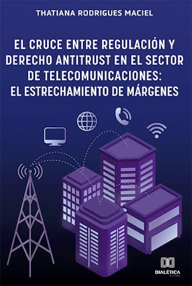 El cruce entre regulación y Derecho antitrust en el sector de telecomunicaciones: el estrechamiento de márgenes