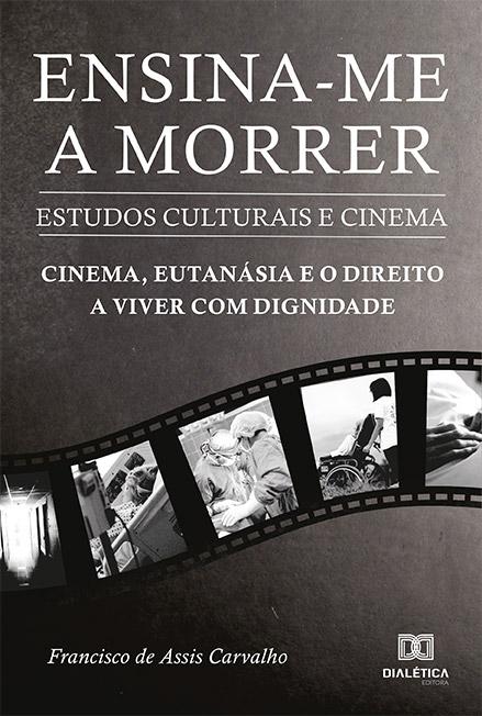 Ensina-me a morrer: estudos culturais e cinema : cinema, eutanásia e o direito a viver com dignidade