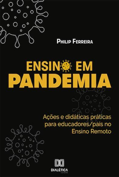 Ensino em pandemia: ações e didáticas práticas para educadores/pais no Ensino Remoto