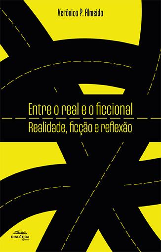Entre o real e o ficcional: realidade, ficção e reflexão