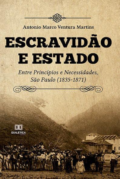 Escravidão e estado: entre princípios e necessidades, São Paulo (1835-1871)