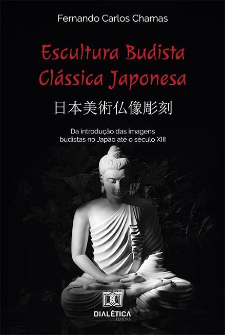 Escultura Budista Clássica Japonesa: da introdução das imagens budistas no Japão até o século XIII