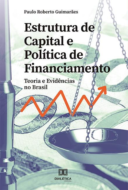 Estrutura de capital e política de financiamento: teoria e evidências no Brasil
