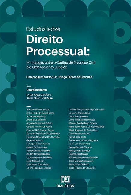 Estudos sobre Direito Processual: interação entre o Código de Processo Civil e o Ordenamento Jurídico : homenagem ao Prof. Dr. Thiago