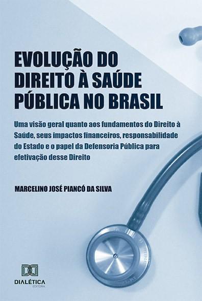Evolução do direito à saúde pública no Brasil: Uma visão geral quanto aos fundamentos do Direito à saúde, seus impactos financeiros, Responsabilida