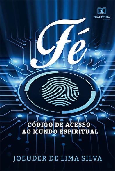 Fé, código de acesso ao mundo espiritual