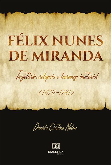 Félix Nunes de Miranda: trajetória, relapsia e herança imaterial (1670-1731)