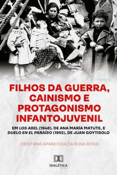 Filhos da Guerra: cainismo e protagonismo infantojuvenil em Los Abel (1948) de Ana María Matute, e Duelo en El Paraíso