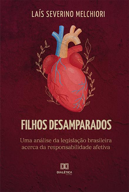 Filhos desamparados: uma análise da legislação brasileira acerca da responsabilidade afetiva