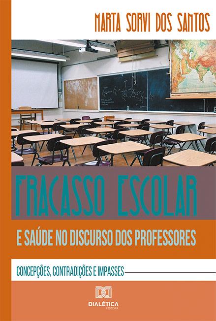 Fracasso escolar e saúde no discurso dos professores: concepções, contradições e impasses