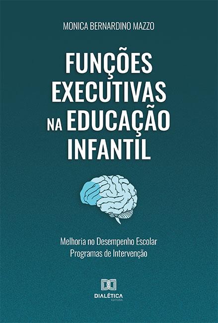 Funções executivas na educação infantil: melhoria no desempenho escolar programas de intervenção