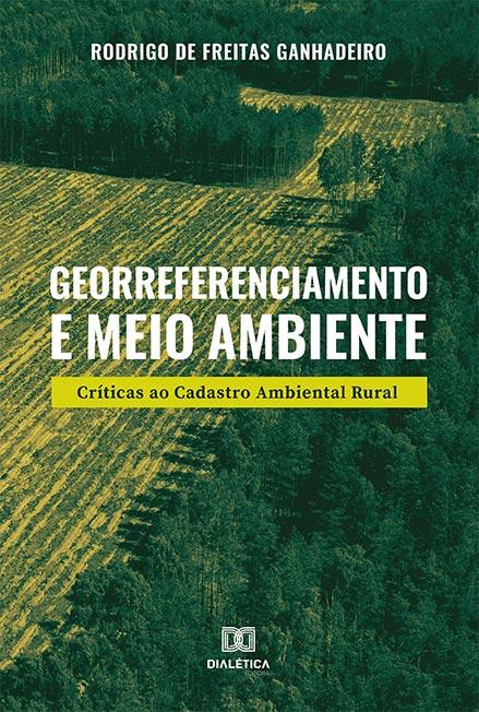 Georreferenciamento e meio ambiente: críticas ao cadastro Ambiental rural