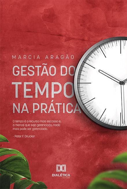 Gestão do tempo na prática: o tempo é o recurso mais escasso e, a menos que seja gerenciado, nada mais pode ser gerenciado - Pet