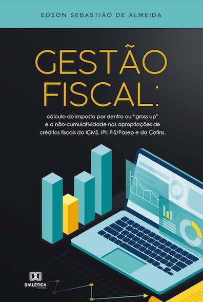 """Gestão fiscal: cálculo do imposto por dentro ou """"Gross Up"""" e a  não-cumulatividade nas apropriações de créditos fis"""