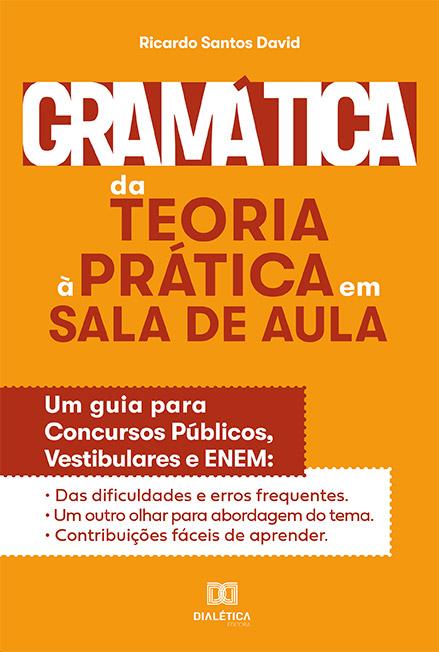 Gramática da teoria à prática na sala de aula: um guia para concursos públicos, vestibulares e ENEM