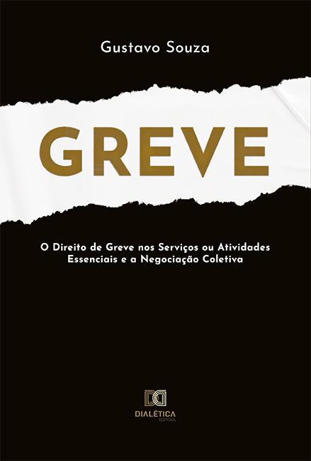 Greve: o direito de greve nos serviços ou atividades essenciais e a negociação coletiva