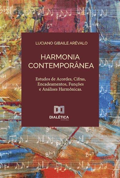Harmonia contemporânea: estudo de acordes, cifras, encadeamentos, funções e análises harmônicas