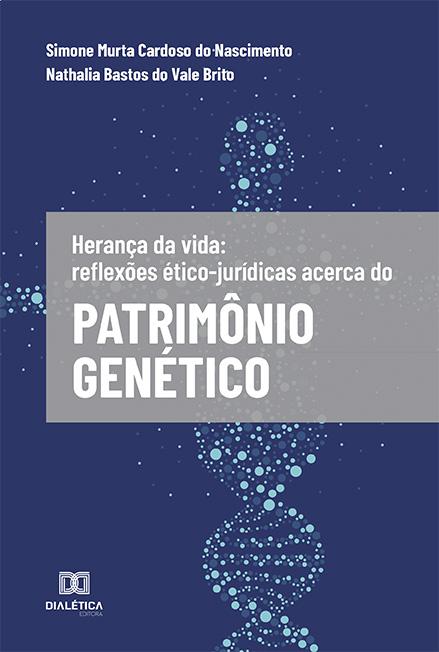 Herança da vida: reflexões ético-jurídicas acerca do Patrimônio Genético