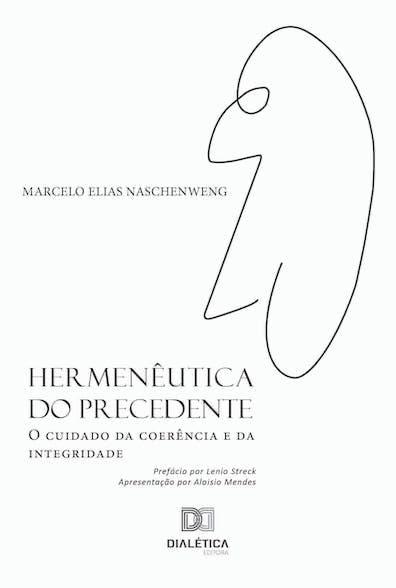 Hermenêutica do precedente: o cuidado da coerência e da integridade