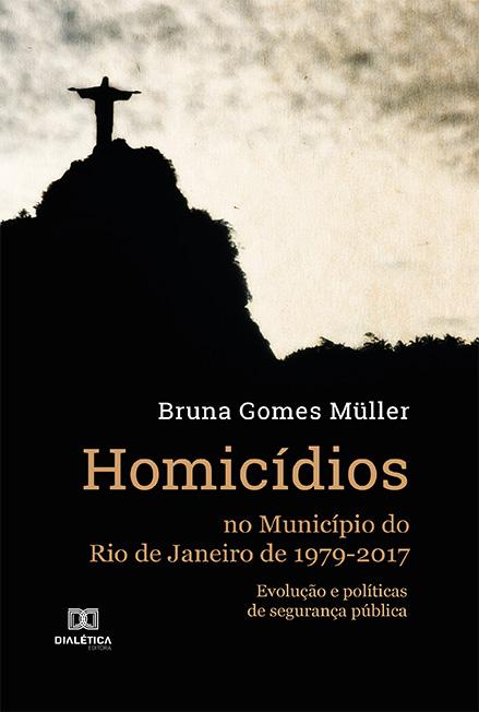 Homicídios no Município do Rio de Janeiro de 1979-2017: evolução e políticas de segurança pública