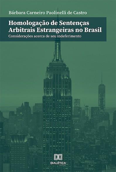 Homologação de sentenças arbitrais estrangeiras no Brasil: considerações acerca de seu indeferimento