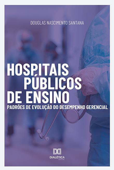 Hospitais Públicos de Ensino: padrões de evolução do desempenho gerencial