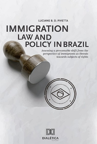 Immigration law and policy in Brazil: assessing a presumable shift from the perspective of immigrants as threats towards subjects of right