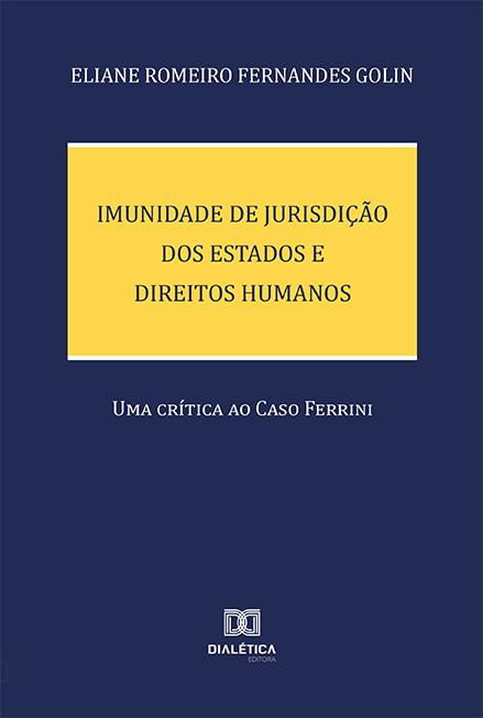 Imunidade de Jurisdição dos Estados e Direitos Humanos: uma crítica ao Caso Ferrini