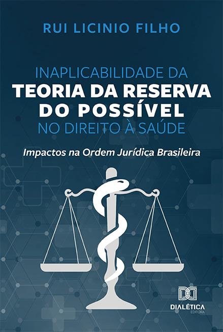 Inaplicabilidade da teoria da reserva do possível no direito à saúde: impactos na Ordem Jurídica Brasileira