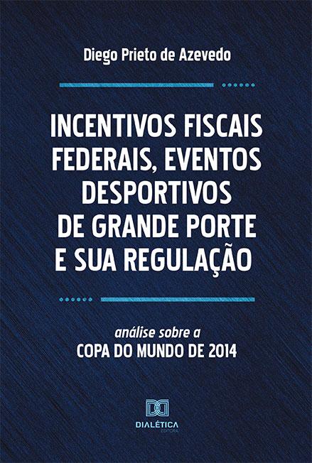 Incentivos fiscais Federais, eventos desportivos de grande Porte e sua regulação