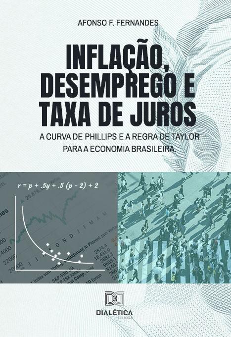 Inflação, desemprego e taxa de juros: a Curva de Phillips e a Regra de Taylor para a economia brasileira