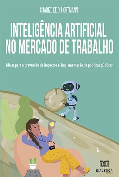 Inteligência artificial no mercado de trabalho: ideias para a prevenção de impactos e implementação de políticas públicas