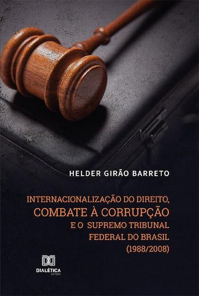 Internacionalização do direito, combate à corrupção e o Supremo Tribunal Federal do Brasil (1988/2008)